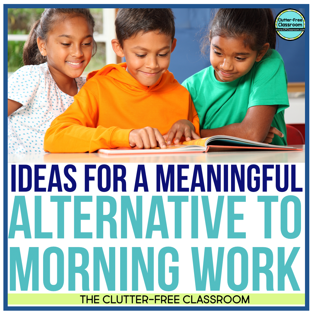 Are you looking for alternatives to elementary morning work, bellwork, or bellringers? Try out these fun, hands on, no prep, paperless, meaningful, and engaging classroom management procedures, strategies, tip and routines from the Clutter Free Classroom.