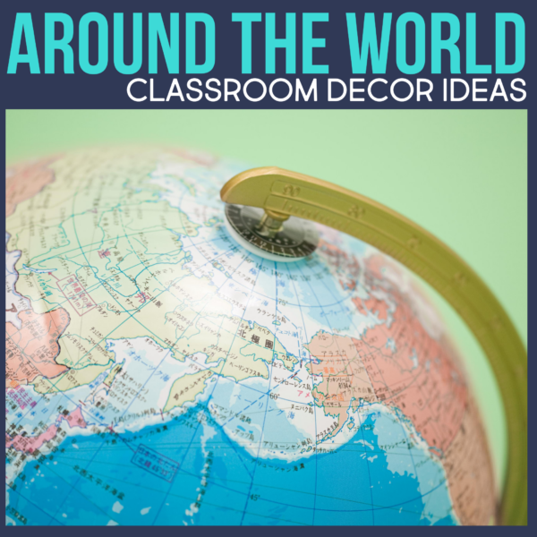 ideas for elementary teachers setting up a classroom with globe