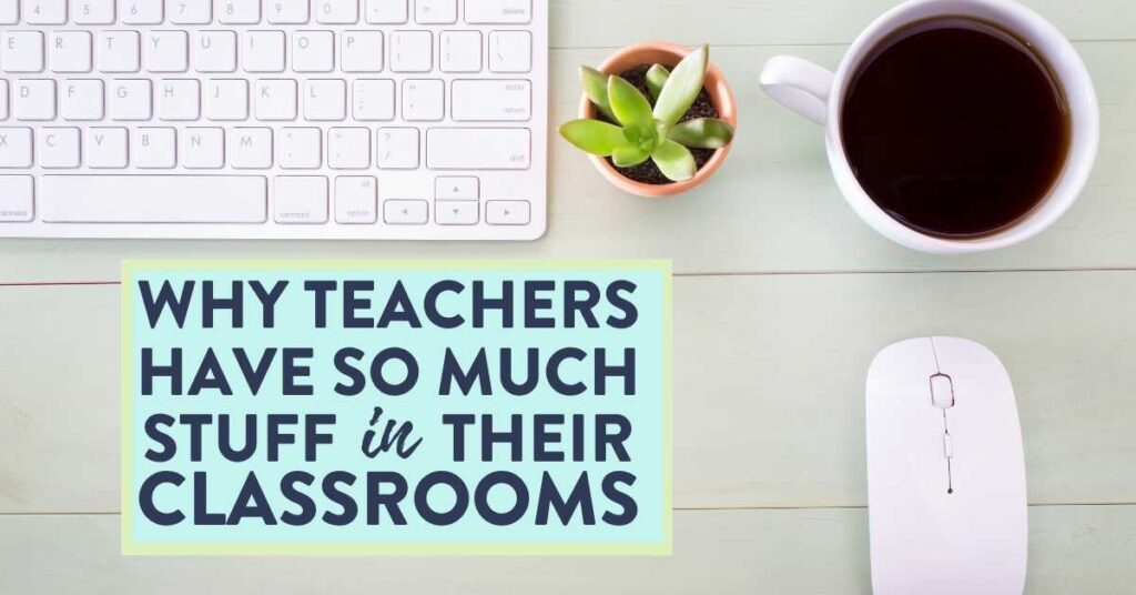 why teachers have so much stuff in their classrooms on teacher desk