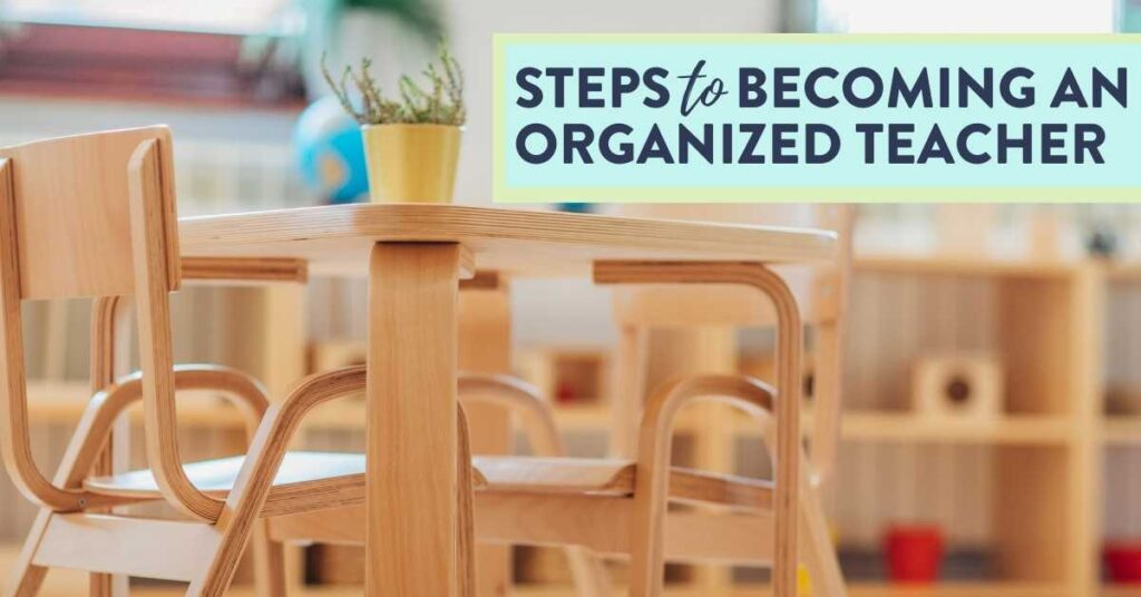 the steps to becoming an organized teacher